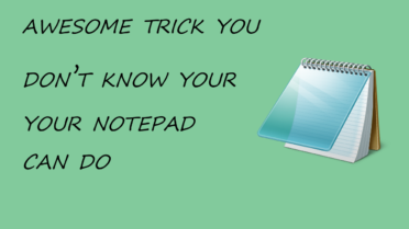 Awesome Trick You Don't know Your Notepad Can Do
